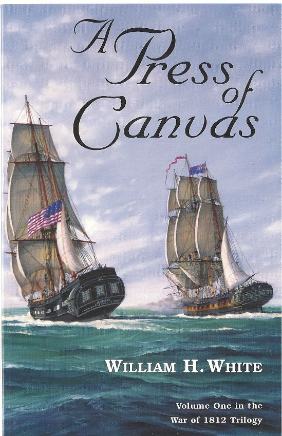 A Press Of Canvas (War of 1812 Trilogy, Volume 1), White, William H.