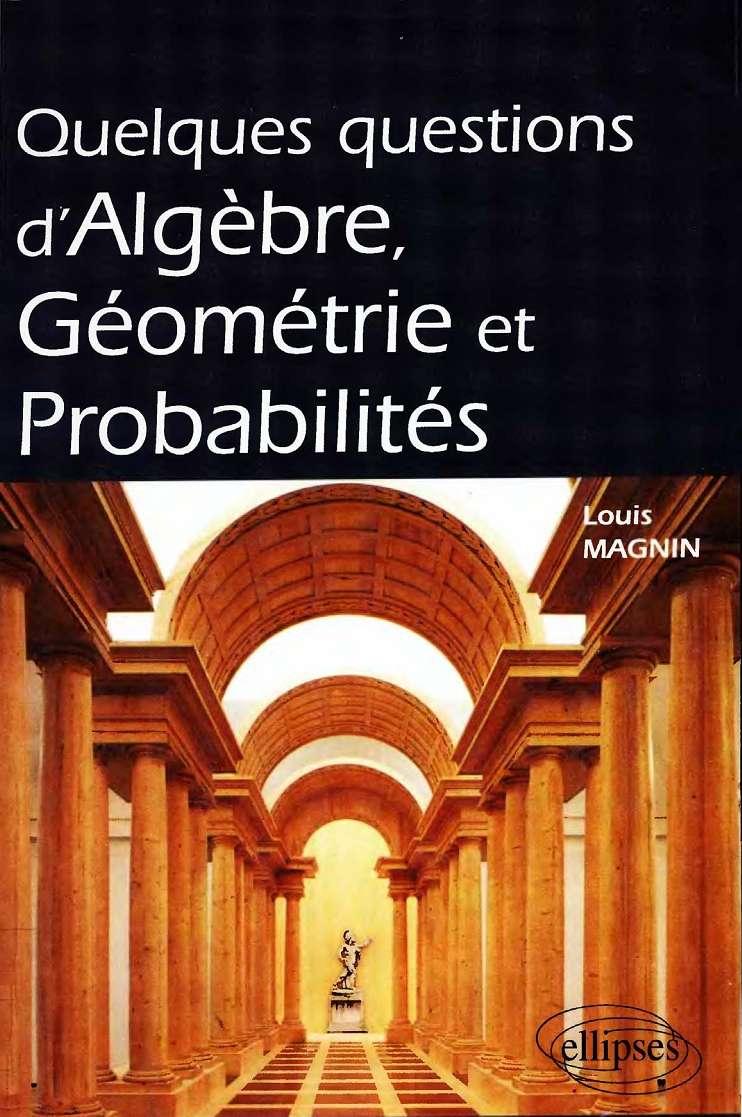 Quelques questions d'algèbre géométrie et probabilités